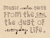 music washes away the dust of everyday life - music - art - music art - artwork - poster art - quote