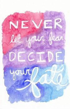 never-let-your-fear-decide-your-fate